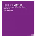 CHOOSEMATHS School Survey and Teacher Survey 2016-2019 - KEY FINDINGS
